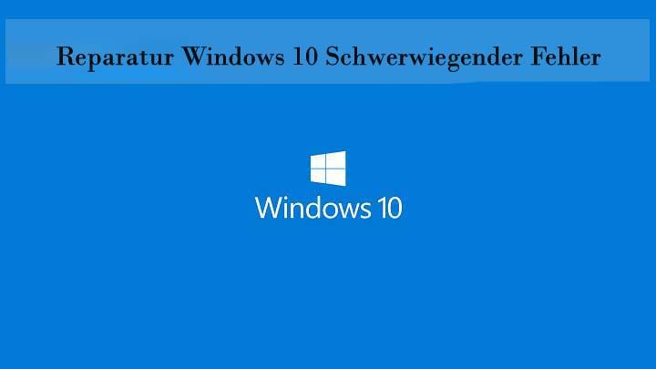 Reparatur Windows 10 Schwerwiegender Fehler