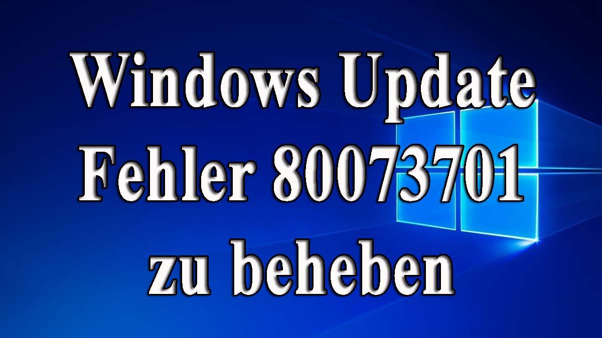 entfernen Sie den Windows Update Fehler 80073701