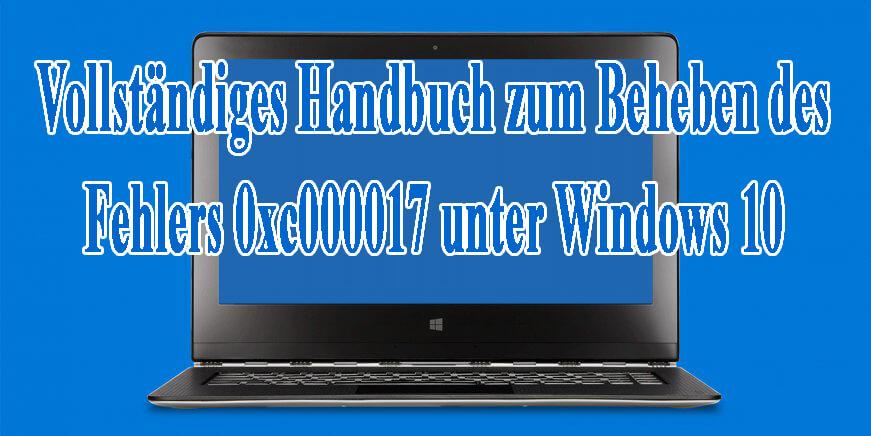 0xc000017 löschen Fehler unter Windows